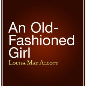 An Old Fashioned Girl by Louisa May Alcott
