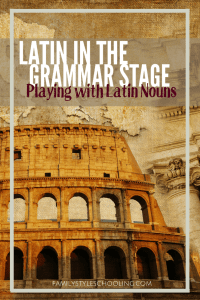 Latin in the Grammar Stage Playing with Latin Nouns