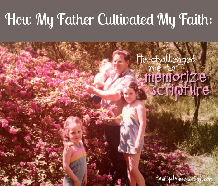 How My Father Cultivated My Faith:  He Challenged me to Memorize Scripture