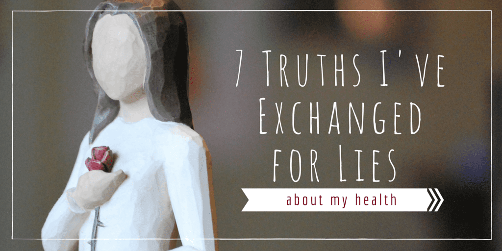 7 Truths I've Exchanged for Lies About My Health