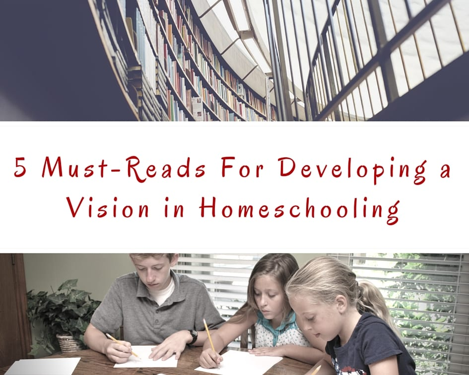 5 Must-Reads For Developing a Vision in Homeschooling