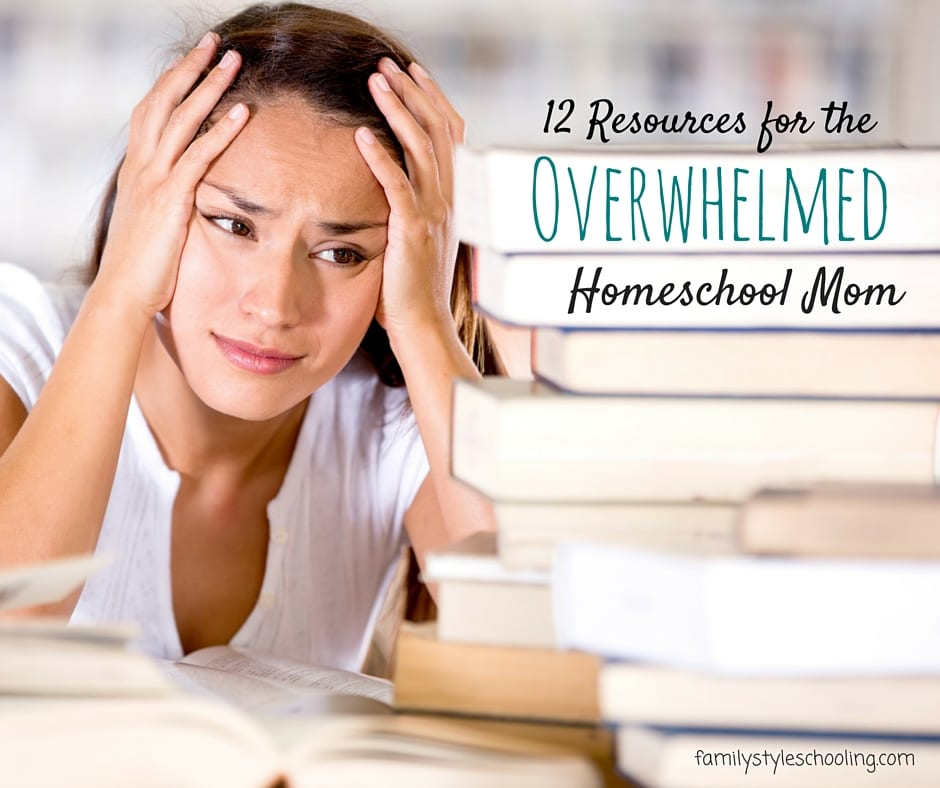 12 Resources for the Overwhelmed Homeschool Mom - Family ...