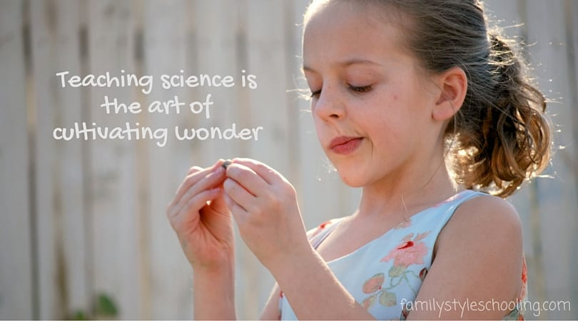Teaching science is the art of cultivating wonder