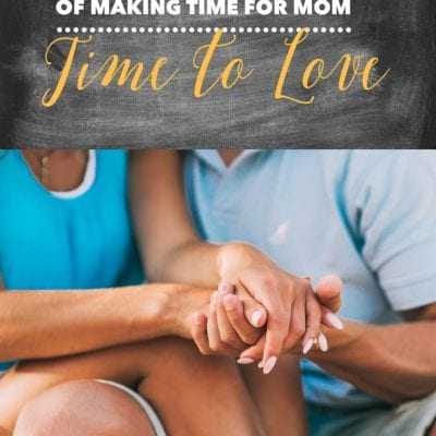 5 Days of Making Time for Mom – Time to Love