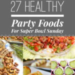 27 Healthy Party Foods For Super Bowl Sunday