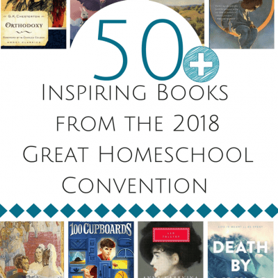 50+ Inspiring Books From the 2018 Great Homeschool Convention
