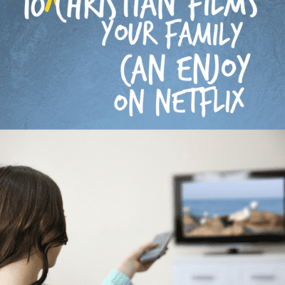 10 More Christian Films Your Family Can Enjoy on Netflix