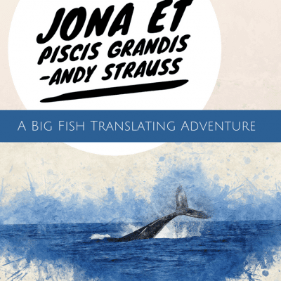 Jona et Piscis Grandis – A Big Fish Translating Adventure
