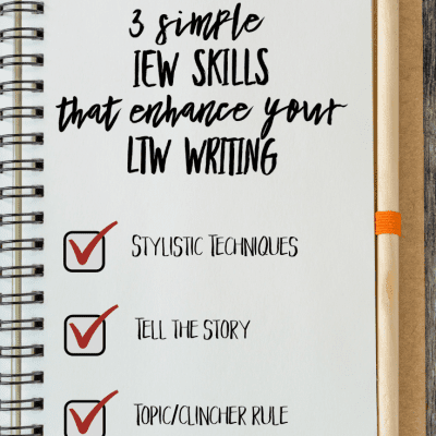 3 Simple IEW Skills that Enhance Your LTW Writing