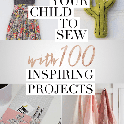 Teach Your Child to Sew with 100 Inspiring Projects