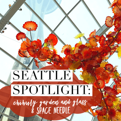 Seattle Spotlight: Chihuly Garden and Glass & Space Needle